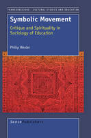 Symbolic Movement: Critique and Spirituality in Sociology of Education - Transgressions: Cultural Studies and Education 20 (Hardback)