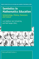 Semiotics in Mathematics Education: Epistemology, History, Classroom, and Culture - Semiotic Perspectives in the Teaching and Learning of Math Series 1 (Paperback)
