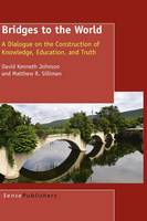 Bridges to the World: A Dialogue on the Construction of Knowledge, Education, and Truth (Hardback)