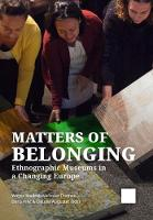 Matters of Belonging: Ethnographic Museums in a Changing Europe (Paperback)