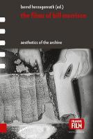 The Films of Bill Morrison: Aesthetics of the Archive - Framing Film (Hardback)