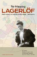 Re-Mapping Lagerloff: Performance, Intermediality & European Transmissions (Hardback)
