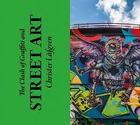 The Clash of Graffiti and Street Art (Hardback)