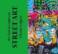 The Clash of Graffiti and Street Art (Paperback)