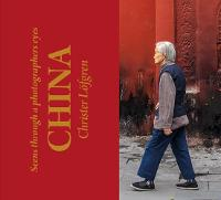 China: Seen Through a Photographer's Eyes (Paperback)