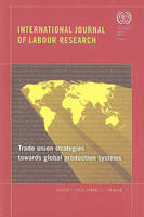 Trade Union Strategies Towards Global Production Systems: Issue 1: International Journal of Labour Research (Paperback)