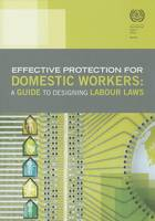 Effective protection for domestic workers: a guide to designing labour laws (Paperback)
