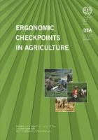 Ergonomic Checkpoints in Agriculture: Practical and Easy-to-Implement Solutions for Improving Safety, Health and Working Conditions in Agriculture (Paperback)