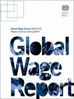 Global wage report 2012/13: wages and equitable growth (Paperback)