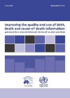 Improving the Quality and Use of Birth Death & Cause-of-Death Information: Guidance for a Standards-Based Review of Country Practices (Paperback)