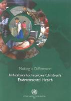 Making a Difference: Indicators to Improve Children's Environmental Health
