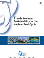 Trends Towards Sustainability in the Nuclear Fuel Cycle (Paperback)