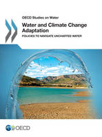 Water and climate change adaptation: policies to navigate uncharted waters - OECD studies on water (Paperback)