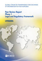 Lithuania 2013: phase 1 - Global Forum on Transparency and Exchange of Information for Tax Purposes peer reviews (Paperback)