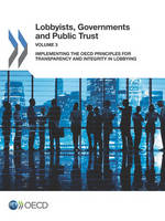 Lobbyists, government and public trust: Vol. 3: Implementing the OECD principles for transparency and integrity in lobbying - Lobbyists, government and public trust (Paperback)