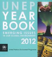 UNEP year book 2012: emerging issues in our global environment (Paperback)