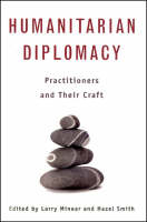 Humanitarian Diplomacy: Practitioners and their craft (Paperback)
