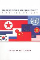 Reconstituting Korean Security: A Policy Primer (Paperback)