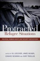 Protracted Refugee Situations: Political, Human Rights and Security Implications (Paperback)