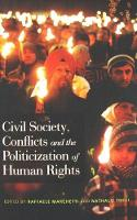 Civil Society, Conflicts and the Politicization of Human Rights (Hardback)