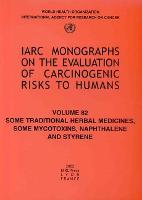Some Traditional Herbal Medicines, Some Mycotoxins, Naphthalene and Styrene: IARC Monograph on the Carcinogenic Risks to Humans - IARC Monographs v. 82 (Paperback)