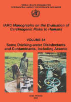 Some Drinking-Water Disinfectants and Contaminants, Including Arsenic: IARC Monographs on the Evaluation of Carcinogenic Risks to Human - IARC Monographs v. 84 (Paperback)