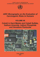 Cobalt in Hard-Metals and Cobalt Sulfate, Gallium Arsenide, Indium Phosphide and Vanadium Pentoxide: IARC Monographs on the Evaluation of Carcinogenic Risks to Human - IARC Monographs v. 86 (Paperback)