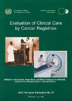 Evaluation of Clinical Care by Cancer Registries - IARC Technical Report No. 37 (Paperback)