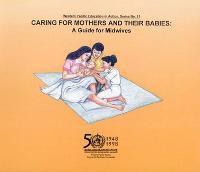 Caring for Mothers and Their Babies: A Guide for Midwives - Western Pacific Education in Action No. 11 (Paperback)