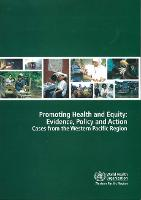 Promoting Health and Equity: Evidence Policy and Action: Cases from the Western Pacific Region - WPRO Nonserial Publication (Paperback)