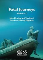 Fatal journeys: Vol. 2: Identification and tracing of dead and missing migrants - Fatal journeys (Paperback)
