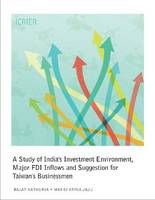A Study of India's Investment Environment, Major FDI Inflows and Suggestion for Taiwan's Businessmen (Paperback)