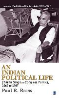 An Indian Political Life: Charan Singh and Congress Politics, 1967 to 1987 - The Politics of Northern India (Hardback)