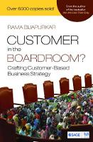 Customer in the Boardroom?: Crafting Customer-Based Business Strategy (Paperback)