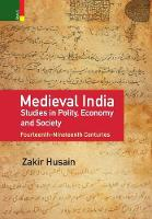 Medieval India: Studies in Polity, Economy, Society, and Culture: Fourteenth-Nineteenth Centuries (Hardback)