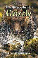 The Biography of a Grizzly (Paperback)