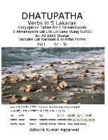 Dhatupatha Verbs in 5 Lakaras: Conjugation Tables for 9 Parasmaipada 9 Atmanepada Lat LRt Lot Lang VLing RUPAS for All 1943 Dhatus. Includes Lat Karmani & Nishtha Forms - Dhatupatha Verbs in 5 Lakaras 1 (Hardback)