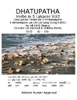 Dhatupatha Verbs in 5 Lakaras Vol2: Conjugation Tables for 9 Parasmaipada 9 Atmanepada Lat Lrt Lot Lang Vling Rupas for All 1943 Dhatus. Includes Lat Karmani & Nishtha Forms - Dhatupatha Verbs in 5 Lakaras 2 (Hardback)