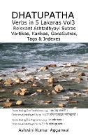 Dhatupatha Verbs in 5 Lakaras Vol3: Relevant Ashtadhyayi Sutras, Vartikas, Karikas, GanaSutras, Tags & Indexes (Hardback)