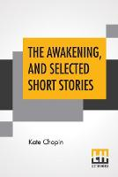 The Awakening, And Selected Short Stories: With An Introduction By Marilynne Robinson (Paperback)