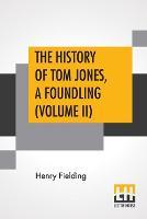The History Of Tom Jones, A Foundling (Volume II) (Paperback)
