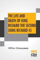 The Life And Death Of King Richard The Second (King Richard II)