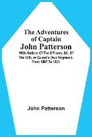 The Adventures Of Captain John Patterson: With Notices Of The Officers, &C. Of The 50Th, Or Queen'S Own Regiment, From 1807 To 1821 (Paperback)