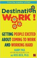 Destination Work!: Getting People Excited About Coming to Work and Working Hard (Paperback)