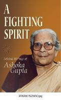 Fighting Spirit, A: Selected Writings Of Ashoka Gupta (Hardback)