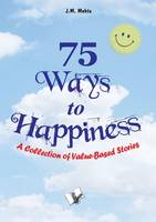 75 Ways to Happiness: A Collection of Value Based Stories (Paperback)