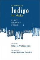 Culture Of Indigo: Plant, Product, Power (Paperback)