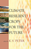 Climate Resilient Crops for the Future (Hardback)
