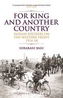 For King and Another Country: Indian Soldiers on the Western Front, 1914-18 (Hardback)