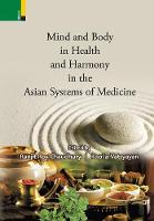 Mind and Body in Health and Harmony in the Asian Systems of Medicine (Hardback)